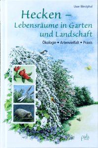 Hecken - Lebensräume in Garten und Landschaft: Ökologie, Artenvielfalt, Praxis